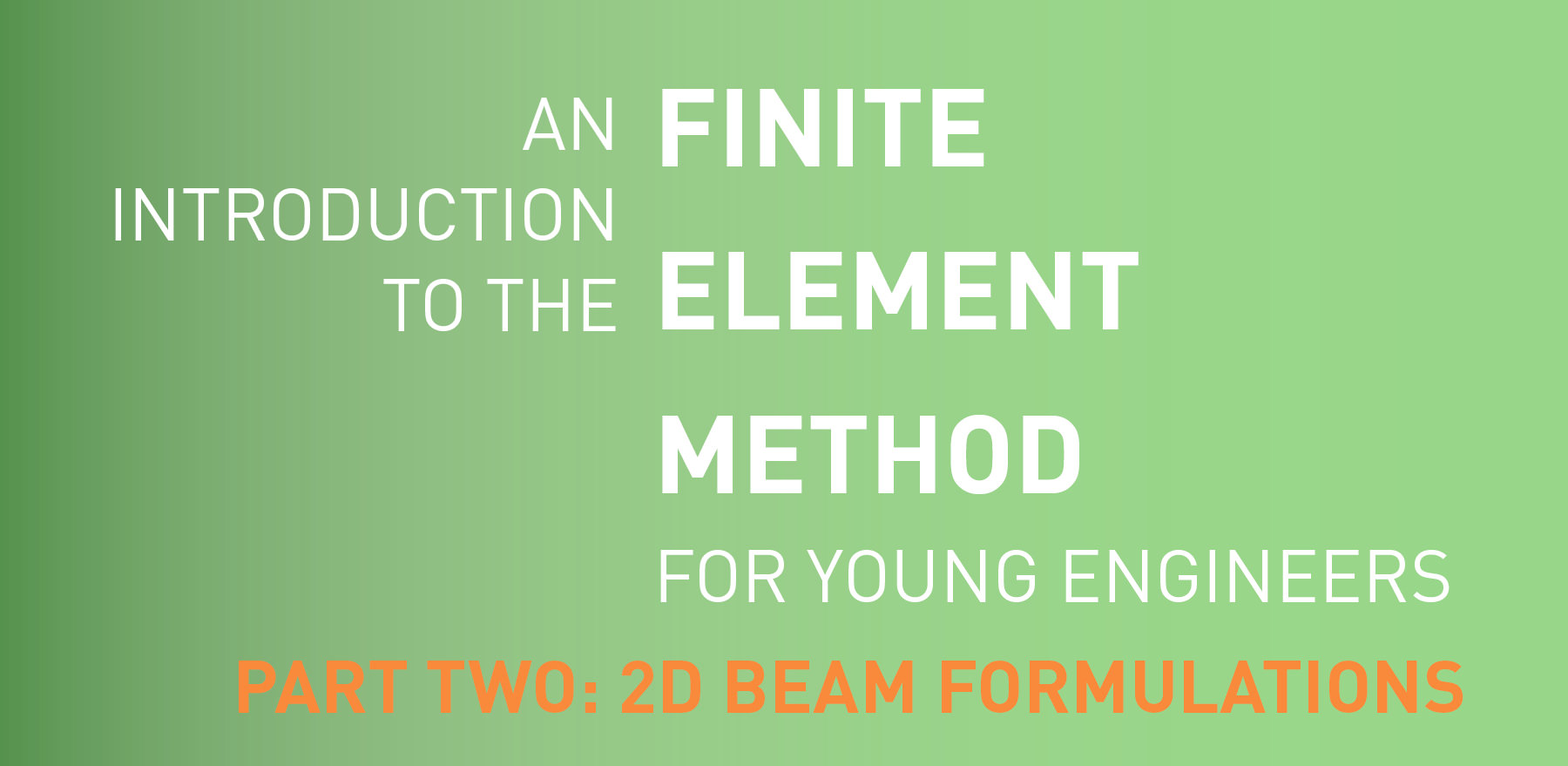 An Introduction to the Finite Element Method for Young Engineers – Part 2: 2D Beam Formulations