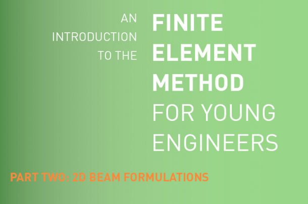 An Introduction to the Finite Element Method for Young Engineers - Part 2: 2D Beam Formulations