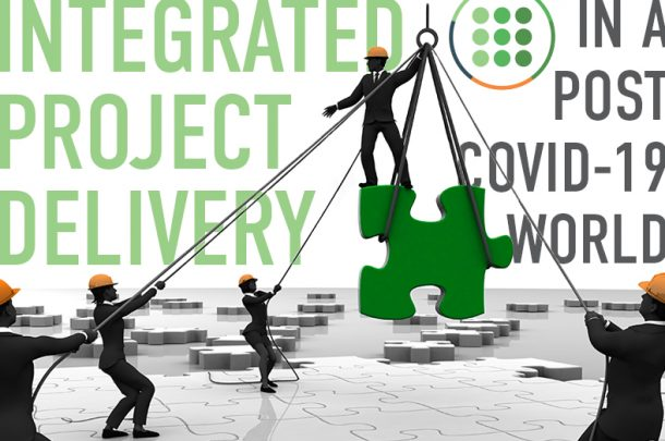 The Need for Integrated Project Delivery (IPD) in a Post-COVID-19 World