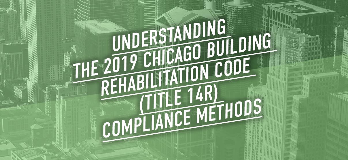 Understanding the Chicago Building Rehabilitation Code (Title 14R) Compliance Methods