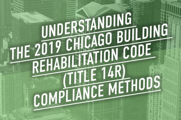 Understanding the Chicago Building Rehabilitation Code (Title 14R) Compliance Methods
