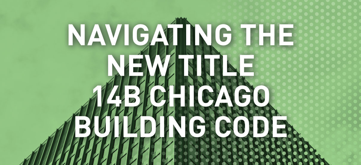 Navigating the New Title 14B Chicago Building Code