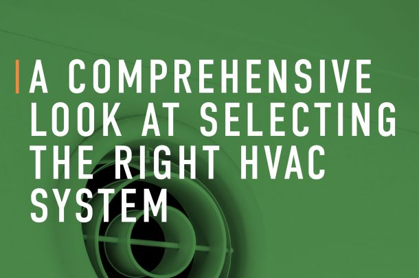 A Comprehensive Look at Selecting the Right HVAC System